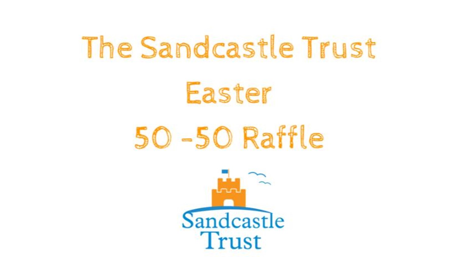 The Sandcastle Trust Easter 50-50 Raffle - JustGiving
