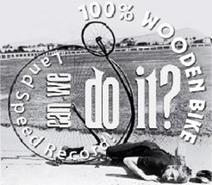 100% Wooden Bicycle Land Speed Record!
